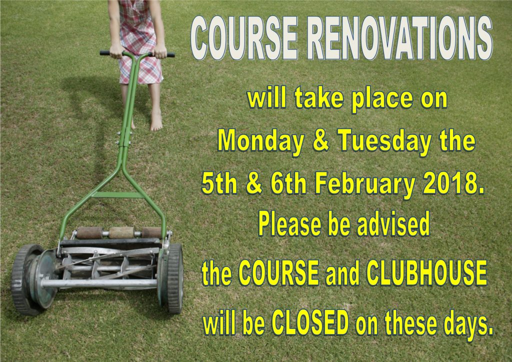 Course Renovations – 5th & 6th February 2018